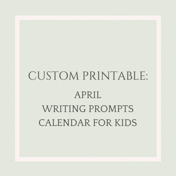 CUSTOM PRINTABLE - APRIL WRITING PROMPTS FOR KIDS