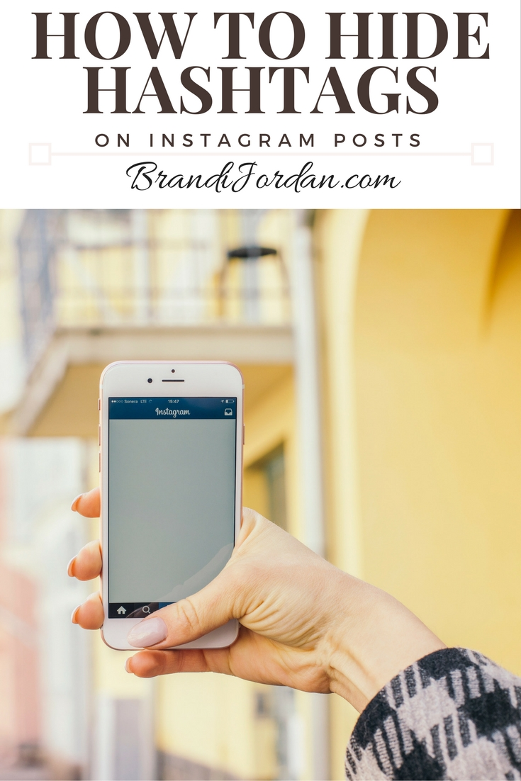 Learn How to Hide Your Hashtags on Instagram - BrandiJordan.com